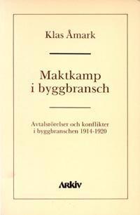 Maktkamp i byggbransch : avtalsrörelser och konflikter i byggbranschen 1914