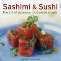 Sashimi & Sushi: The Art of Japanese Food Made Simple