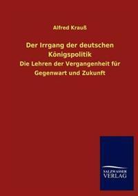 Der Irrgang Der Deutschen K Nigspolitik