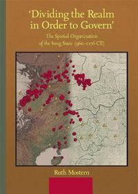 Dividing the Realm in Order to Govern: The Spatial Organization of the Song State (960-1276 CE)