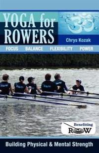 Yoga for Rowers: Building Physical & Mental Strength: Benefitting Recovery on Water