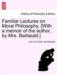 Familiar Lectures on Moral Philosophy. [With a Memoir of the Author, by Mrs. Barbauld.]