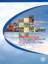 El Estado mundial de la pesca y la acuicultura 2012/The State of world fisheries and aquaculture 2012