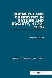 Chemists and Chemistry in Nature and Society 1770-1878