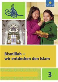 Bismillah 3. Arbeitsheft. Wir entdecken den Islam