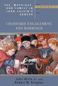 Sex, Marriage, And Family Life In John Calvin's Geneva