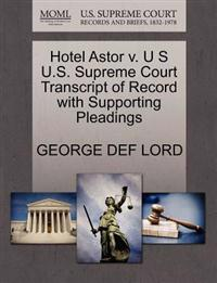 Hotel Astor V. U S U.S. Supreme Court Transcript of Record with Supporting Pleadings