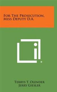 For the Prosecution, Miss Deputy D.A.
