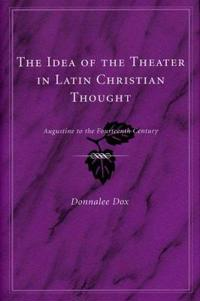The Idea of the Theatre in Latin Christian Thought