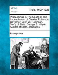 Proceedings in the Cases of the Impeachment of Charles Robinson, Governor; John W. Robinson, SEC'y of State