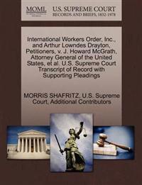 International Workers Order, Inc., and Arthur Lowndes Drayton, Petitioners, V. J. Howard McGrath, Attorney General of the United States, et al. U.S. Supreme Court Transcript of Record with Supporting Pleadings