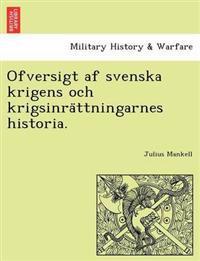 Ofversigt AF Svenska Krigens Och Krigsinra Ttningarnes Historia.