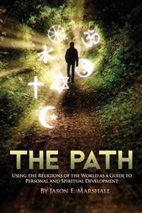 The Path: Using the Religions of the World as a Guide to Personal and Spiritual Development