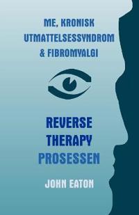 Me, Kronisk Utmattelsessyndrom & Fibromyalgi - Reverse Therapy Prosessen - John Eaton | Inprintwriters.org