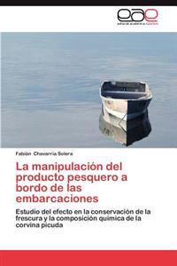 La Manipulacion del Producto Pesquero a Bordo de Las Embarcaciones