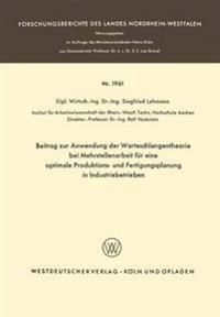 Beitrag Zur Anwendung Der Warteschlangentheorie Bei Mehrstellenarbeit Für Eine Optimale Produktions- Und Fertigungsplanung in Industriebetrieben