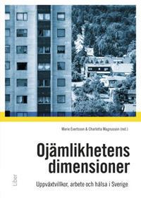 Ojämlikhetens dimensioner : uppväxtvillkor, familj, arbete och hälsa i samtida Sverige