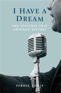 I have a dream - the speeches that changed history