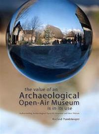 The Value of an Archaeological Open-Air Museum is in its Use