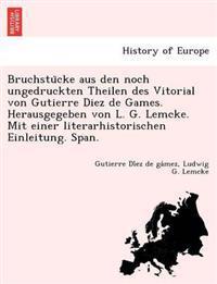 Bruchstu Cke Aus Den Noch Ungedruckten Theilen Des Vitorial Von Gutierre Diez de Games. Herausgegeben Von L. G. Lemcke. Mit Einer Literarhistorischen Einleitung. Span.