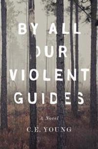 By All Our Violent Guides