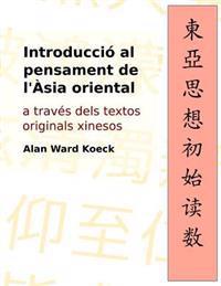 Introduccio Al Pensament de L'Asia Oriental: A Traves Dels Textos Originals Xinesos