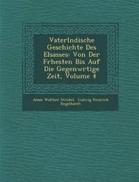 Vaterl¿ndische Geschichte Des Elsasses: Von Der Fr¿hesten Bis Auf Die Gegenw¿rtige Zeit, Volume 4