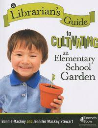 A Librarian's Guide to Cultivating an Elementary School Garden