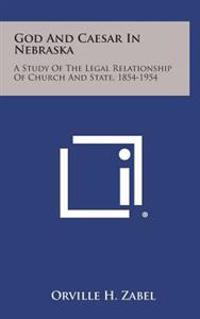 God and Caesar in Nebraska: A Study of the Legal Relationship of Church and State, 1854-1954