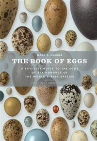 The Book of Eggs: A Lifesize Guide to the Eggs of Six Hundred of the World's Bird Species