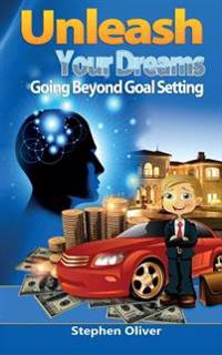 Unleash Your Dreams: Going Beyond Goal Setting