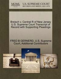 Breisch V. Central R of New Jersey U.S. Supreme Court Transcript of Record with Supporting Pleadings