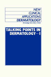 Talking Points in Dermatology, I