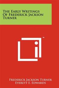 The Early Writings of Frederick Jackson Turner