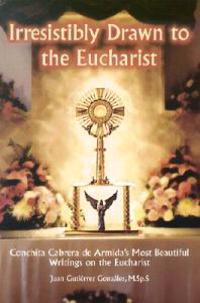 Irresistibly Drawn to the Eucharist: Conchita Cabrera de Armida's Most Beau