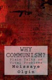 Why Communism?: Plain Talks on Vital Problems
