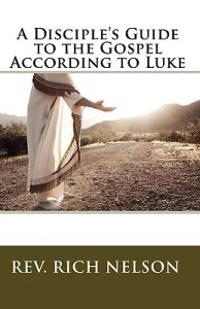 A Disciple's Guide to the Gospel According to Luke: A Part of the Way Series of Discipleship Resources
