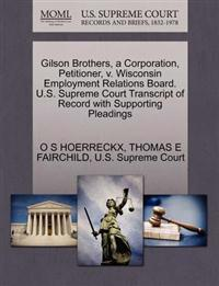 Gilson Brothers, a Corporation, Petitioner, V. Wisconsin Employment Relations Board. U.S. Supreme Court Transcript of Record with Supporting Pleadings