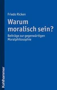 Warum Moralisch Sein?: Beitrage Zur Gegenwartigen Moralphilosophie