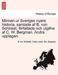 Minnen Ur Sveriges Nyare Historia, Samlade AF B. Von Schinkel, Forfattade Och Utgifne AF C. W. Bergman. Andra Upplagan. Tredje Delen - B Von Schinkel pdf epub