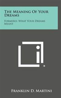 The Meaning of Your Dreams: Formerly, What Your Dreams Meant