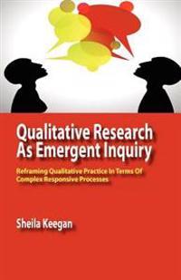 Qualitative Research As Emergent Inquiry