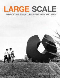 Large Scale Fabricating Sculpture in the 1960s and 1970s