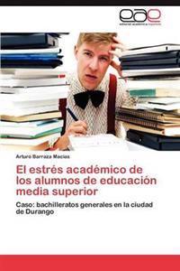 El Estres Academico de Los Alumnos de Educacion Media Superior