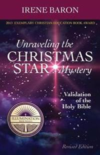 Unraveling the Christmas Star Mystery: Validation of the Holy Bible (Illumination Book Awards 2013)