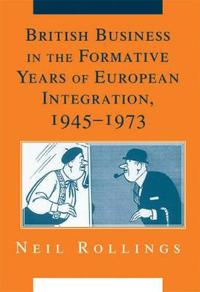British Business in the Formative Years of European Integration, 1945-1973