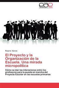 El Proyecto y La Organizacion de la Escuela. Una Mirada Micropolitica
