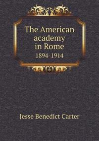 The American Academy in Rome 1894-1914