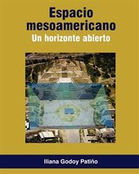 Espacio Mesoamericano. Un Horizonte Abierto