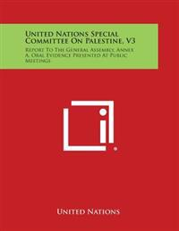 United Nations Special Committee on Palestine, V3: Report to the General Assembly, Annex A, Oral Evidence Presented at Public Meetings